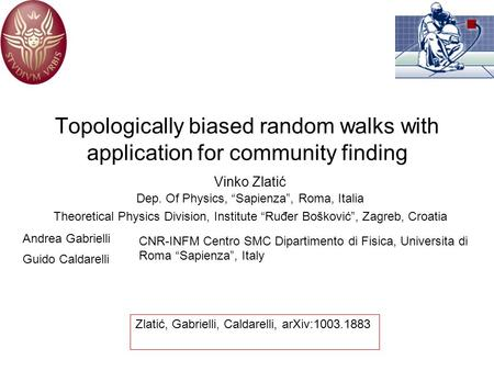 "Topologically biased random walks with application for community finding Vinko Zlatić Dep. Of Physics, ""Sapienza"", Roma, Italia Theoretical Physics Division,"