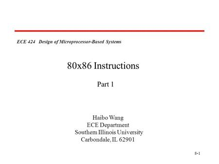 8-1 ECE 424 Design of Microprocessor-Based Systems Haibo Wang ECE Department Southern Illinois University Carbondale, IL 62901 80x86 Instructions Part.