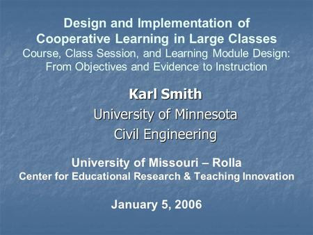 University of Missouri – Rolla Center for Educational Research & Teaching Innovation January 5, 2006 Karl Smith University of Minnesota Civil Engineering.
