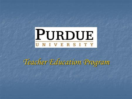 Teacher Education Program. Where are you now? Where are you now? Admission to Purdue University Waiting to CODO to Respective Academic College for Teacher.