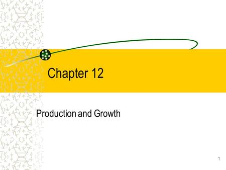 Chapter 12 Production and Growth.