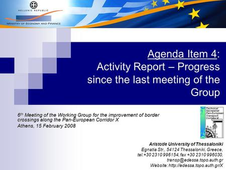 Agenda Item 4: Activity Report – Progress since the last meeting of the Group Technical Secretariat Pan-European Transport Corridor X Aristotle University.