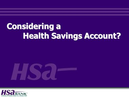 Considering a Health Savings Account? Health Savings Account?