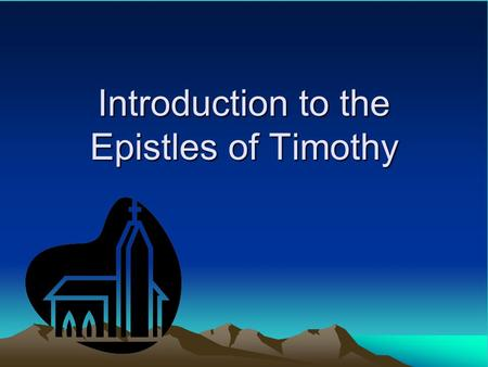 Introduction to the Epistles of Timothy. The Epistles unto Timothy were authored by the Apostle Paul The First Epistle is thought to have been written.