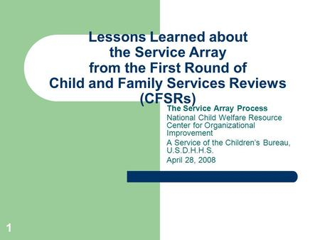 1 Lessons Learned about the Service Array from the First Round of Child and Family Services Reviews (CFSRs) The Service Array Process National Child Welfare.