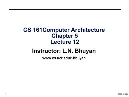 CS 161Computer Architecture Chapter 5 Lecture 12