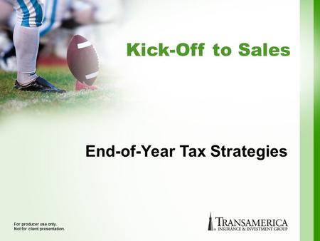 Kick-Off to Sales For producer use only. Not for client presentation. End-of-Year Tax Strategies.