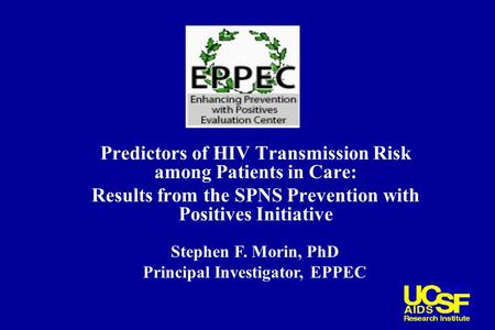 Predictors of HIV Transmission Risk among Patients in Care: Results from the SPNS Prevention with Positives Initiative Stephen F. Morin, PhD Principal.