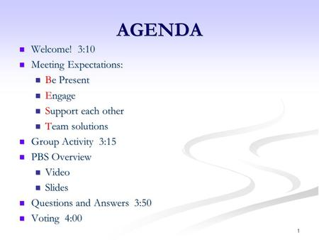AGENDA Welcome! 3:10 Meeting Expectations: Be Present Engage