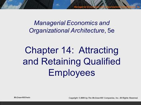 Managerial Economics and Organizational Architecture, 5e Managerial Economics and Organizational Architecture, 5e Chapter 14: Attracting and Retaining.