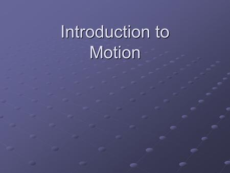 Introduction to Motion. Speed How fast something moves The rate of change in position A rate of motion.