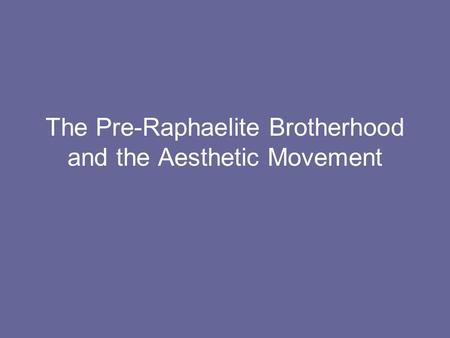 The Pre-Raphaelite Brotherhood and the Aesthetic Movement