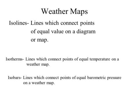 Weather Maps Isolines- Lines which connect points