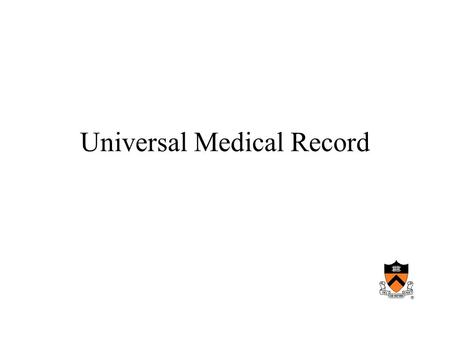 Universal Medical Record. What is a medical record –Sources of information –Uses –How is it maintained –What are its component parts Medical Record.