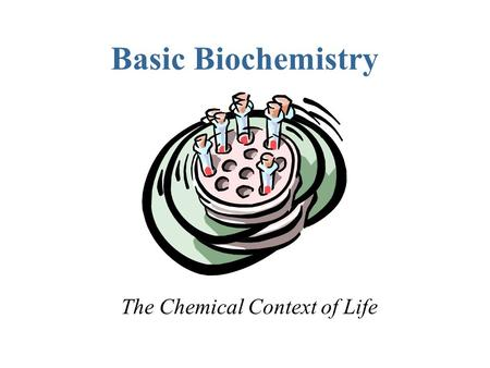 Basic Biochemistry The Chemical Context of Life. Hierarchy of Biological Order.