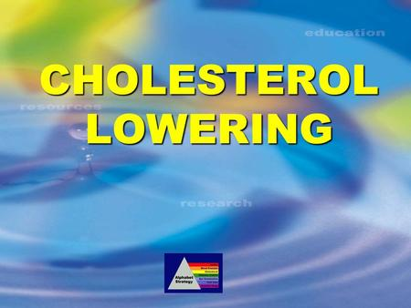 CHOLESTEROL LOWERING.
