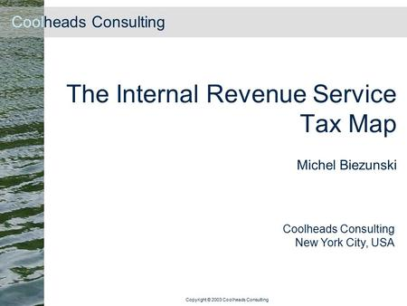 Coolheads Consulting Copyright © 2003 Coolheads Consulting The Internal Revenue Service Tax Map Michel Biezunski Coolheads Consulting New York City, USA.