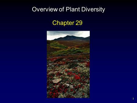 1 Overview of Plant Diversity Chapter 29. 2 The Evolutionary Origins of Plants Defining characteristic of plants is protection of their embryos.  Land.