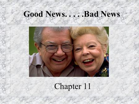 1 Good News.....Bad News Chapter 11. 2 Future Concerns n Good News: – more of us are living longer in better health, more independently, and with greater.