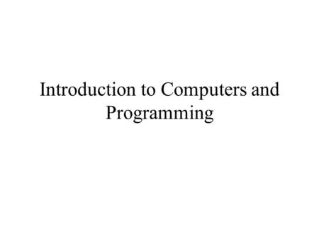 Introduction to Computers and Programming. Some definitions Algorithm: –A procedure for solving a problem –A sequence of discrete steps that defines such.