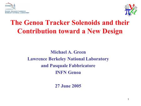 1 The Genoa Tracker Solenoids and their Contribution toward a New Design Michael A. Green Lawrence Berkeley National Laboratory and Pasquale Fabbricatore.