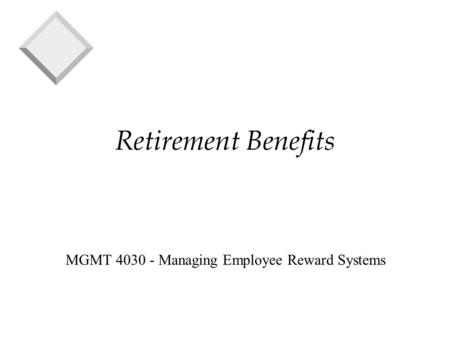 Retirement Benefits MGMT 4030 - Managing Employee Reward Systems.