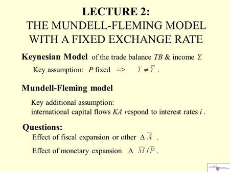 Keynesian Model of the trade balance TB & income Y. Key assumption: P fixed =>. Mundell-Fleming model Key additional assumption: international capital.