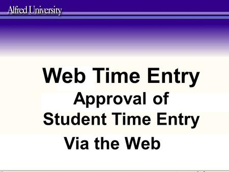 Web Time Entry Approval of Student Time Entry Via the Web.