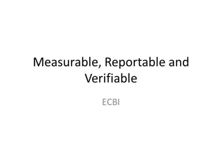 Measurable, Reportable and Verifiable ECBI. Background Annex I took on Quantified Emission Limitation Reduction Commitments, while non-Annex I Parties.