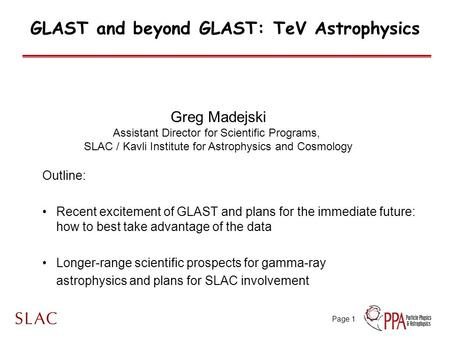 Page 1 GLAST and beyond GLAST: TeV Astrophysics Outline: Recent excitement of GLAST and plans for the immediate future: how to best take advantage of the.