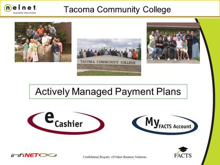 Confidential, Property of Nelnet Business Solutions Tacoma Community College Actively Managed Payment Plans.