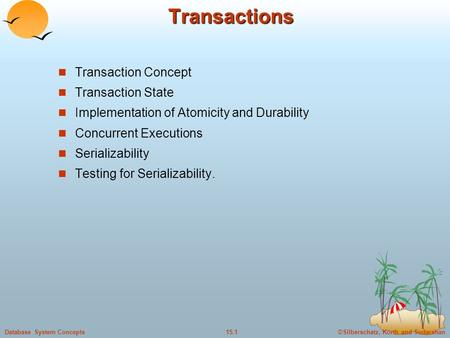 ©Silberschatz, Korth and Sudarshan15.1Database System ConceptsTransactions Transaction Concept Transaction State Implementation of Atomicity and Durability.