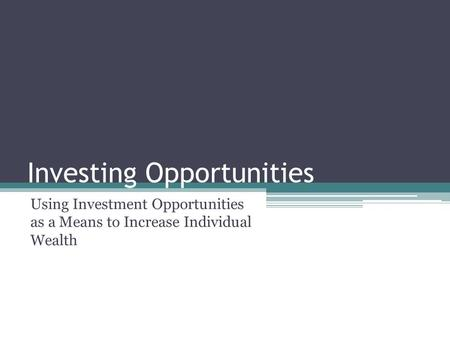 Investing Opportunities Using Investment Opportunities as a Means to Increase Individual Wealth.