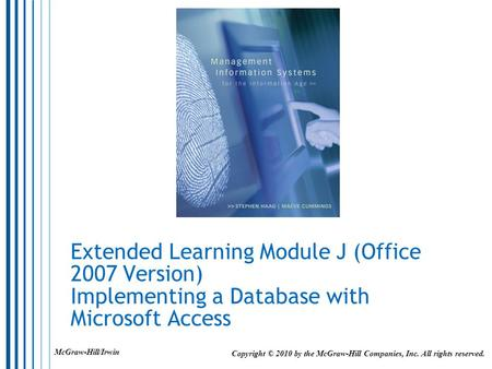 Extended Learning Module J (Office 2007 Version) Implementing a Database with Microsoft Access McGraw-Hill/Irwin Copyright © 2010 by the McGraw-Hill Companies,