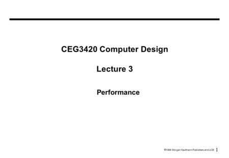 1  1998 Morgan Kaufmann Publishers and UCB Performance CEG3420 Computer Design Lecture 3.
