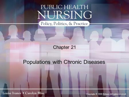 Copyright © 2008 Delmar. All rights reserved. Chapter 21 Populations with Chronic Diseases.