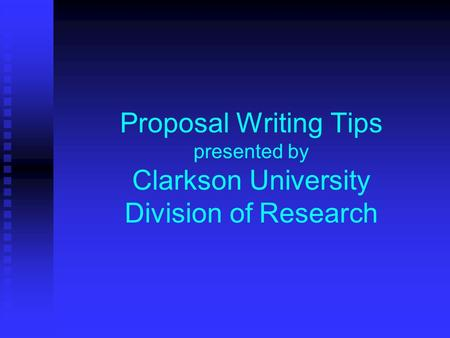 Proposal Writing Tips presented by Clarkson University Division of Research.