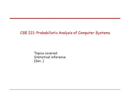 CSE 221: Probabilistic Analysis of Computer Systems Topics covered: Statistical inference (Sec. )