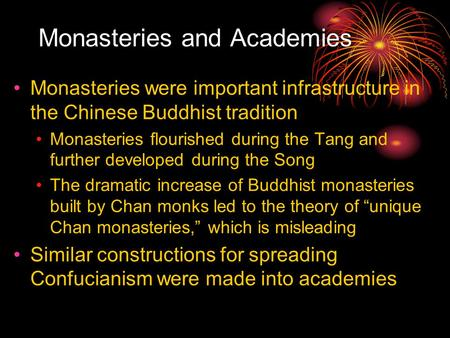 Monasteries and Academies Monasteries were important infrastructure in the Chinese Buddhist tradition Monasteries flourished during the Tang and further.