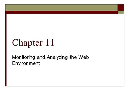 Chapter 11 Monitoring and Analyzing the Web Environment.