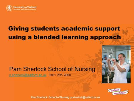 Pam Sherlock School of Nursing Giving students academic support using a blended learning approach Pam Sherlock School of Nursing.