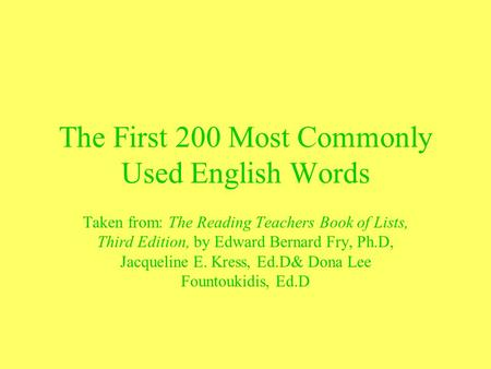 The First 200 Most Commonly Used English Words Taken from: The Reading Teachers Book of Lists, Third Edition, by Edward Bernard Fry, Ph.D, Jacqueline E.