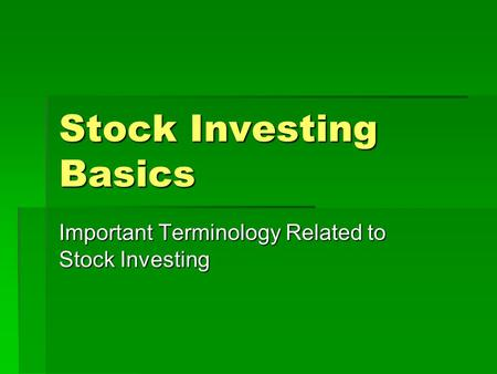 Stock Investing Basics Important Terminology Related to Stock Investing.