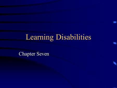 Learning Disabilities Chapter Seven. Introduction Learning disabilities can occur at all intelligence levels. Learning disablity = heterogeneous group.