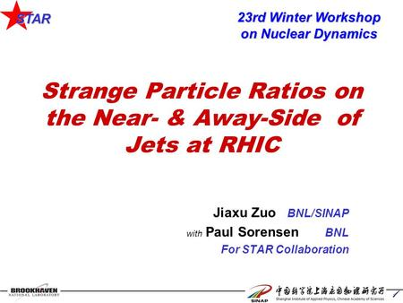 STAR 1 Strange Particle Ratios on the Near- & Away-Side of Jets at RHIC Jiaxu Zuo BNL/SINAP with Paul Sorensen BNL For STAR Collaboration 23rd Winter Workshop.