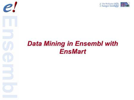 Data Mining in Ensembl with EnsMart. 2 of 24 All genes from a candidate region Genes with a particular protein domain Members of a protein family Genes.