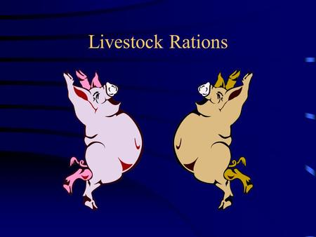 Livestock Rations. Create a balanced feed ration Design a feeding regimen for lamb, swine, and cattle Describe the difference between nutritionally balanced.