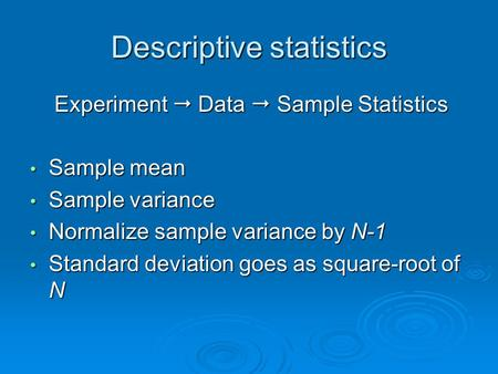 Descriptive statistics Experiment  Data  Sample Statistics Experiment  Data  Sample Statistics Sample mean Sample mean Sample variance Sample variance.