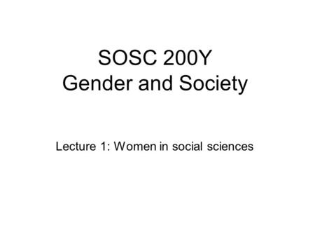 SOSC 200Y Gender and Society Lecture 1: Women in social sciences.