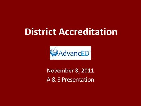 District Accreditation November 8, 2011 A & S Presentation.